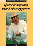 Hermann-Josef Weidinger: Guter Morgentip vom Kräuterpfarrer ★★★★★