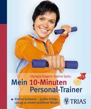 Olympia-Siegerin Sabine Spitz: Mein 10-Minuten Personal-Trainer - Kleiner Aufwand - großer Erfolg: lässig zu einem strafferen Körper
