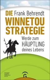 Die Winnetou-Strategie - Werde zum Häuptling deines Lebens