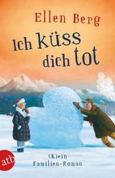 Ich küss dich tot - (K)ein Familien-Roman