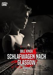 SCHLAFWAGEN NACH GLASGOW - Der Krimi-Klassiker aus Schottland!