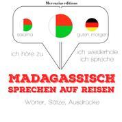 Madagassische sprechen auf Reisen - Ich höre zu, ich wiederhole, ich spreche : Sprachmethode