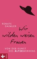 Renate Daimler: Wir wilden weisen Frauen ★★★★