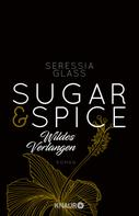 Seressia Glass: Sugar & Spice - Wildes Verlangen ★★★★