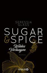 Sugar & Spice - Wildes Verlangen - Roman