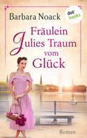 Barbara Noack: Fräulein Julies Traum vom Glück ★★★★