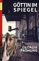 Georgia Fröhling: Göttin im Spiegel