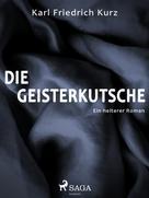 Karl Friedrich Kurz: Die Geisterkutsche. Heiterer Roman