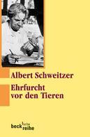 Albert Schweitzer: Ehrfurcht vor den Tieren