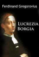 Ferdinand Gregorovius: Lucrezia Borgia