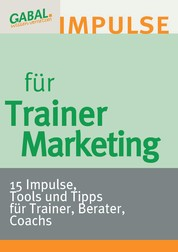 Trainermarketing - 15 Impulse, Tools und Tipps für Trainer, Berater, Coachs