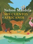 Nelson Mandela: Mis cuentos africanos