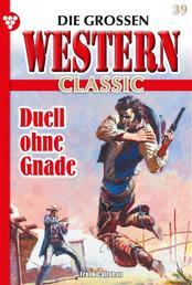 Die großen Western Classic 39 – Western - Duell ohne Gnade