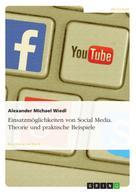 Alexander Michael Wiedl: Einsatzmöglichkeiten von Social Media. Theorie und praktische Beispiele