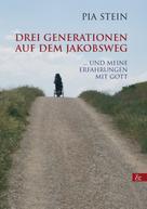 Pia Stein: Drei Generationen auf dem Jakobsweg ★★★