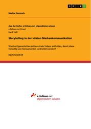 Storytelling in der viralen Markenkommunikation - Welche Eigenschaften sollten virale Videos enthalten, damit diese freiwillig von Konsumenten verbreitet werden?