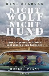 Nicht Wolf nicht Hund - Auf vergessenen Pfaden mit einem alten Indianer