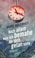 Marie Malcovati: Nach allem, was ich beinahe für dich getan hätte