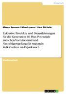 Marco Samson: Exklusive Produkte und Dienstleistungen für die Generation 60 Plus. Potenziale zwischen Vorruhestand und Nachfolgeregelung für regionale Volksbanken und Sparkassen