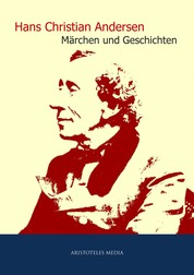 Hans Christian Andersen - Gesammelte Märchen und Geschichten