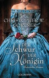 Der Schwur der Königin - Historischer Roman