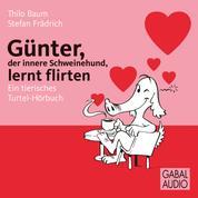 Günter, der innere Schweinehund, lernt flirten - Ein tierisches Turtel-Hörbuch