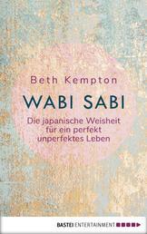 Wabi-Sabi - Die japanische Weisheit für ein perfekt unperfektes Leben
