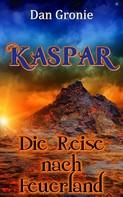 Dan Gronie: Kaspar - Die Reise nach Feuerland - XXL LESEPROBE