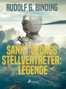 Rudolf G. Binding: Sankt Georgs Stellvertreter: Legende