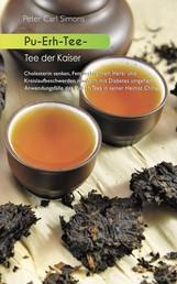 Pu-Erh-Tee - Tee der Kaiser - Cholesterin senken, Fett verbrennen, Herz- und Kreislaufbeschwerden mindern, mit Diabetes umgehen: Anwendungsfälle des Pu-Erh Tees in seiner Hei-mat China