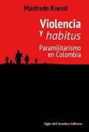 Violencia y habitus - Paramilitarismo en Colombia