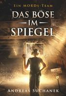 Andreas Suchanek: Ein MORDs-Team - Band 8: Das Böse im Spiegel (All-Age Krimi) ★★★★★