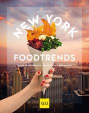 New York Foodtrends - Big Apple greifbar nah - Rezepte und Entdeckungen