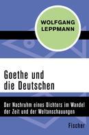 Wolfgang Leppmann: Goethe und die Deutschen