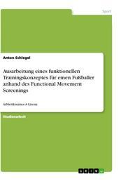 Ausarbeitung eines funktionellen Trainingskonzeptes für einen Fußballer anhand des Functional Movement Screenings - Athletiktrainer-A-Lizenz