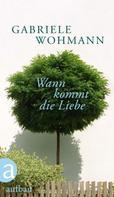 Gabriele Wohmann: Wann kommt die Liebe