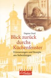 Blick zurück durchs Küchenfenster - Erinnerungen und Rezepte aus Siebenbürgen