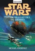 Michael A. Stackpole: Star Wars. Das Erbe der Jedi-Ritter 3. Das Verderben ★★★★
