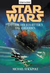 Star Wars. Das Erbe der Jedi-Ritter 3. Das Verderben - Das Verderben