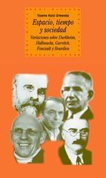 Espacio, tiempo y sociedad - Variaciones sobre Durkheim, Halbwachs, Gurvitch, Foucault y Bourdieu