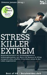 Stresskiller Extrem - Belastung meistern mit Zeitmanagement & Selbstorganisation, mit Work Life Balance im Alltag entspannt alles schaffen, Prioritäten setzen & das Leben organisieren