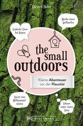 The Small Outdoors – Inspirationen für kleine Naturerlebnisse - Pro Jahreszeit 30 Ideen, die Wildnis vor der Haustüre zu entdecken.