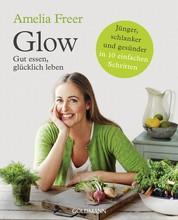 Glow - Gut essen, glücklich leben - Jünger, schlanker und gesünder - in 10 einfachen Schritten