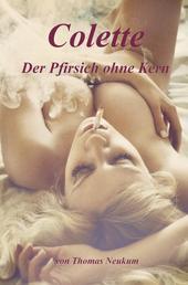 Colette - Der Pfirsich ohne Kern - Neue, überarbeitete Fassung