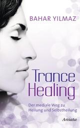 Trance Healing - Der mediale Weg zu Heilung und Selbstheilung