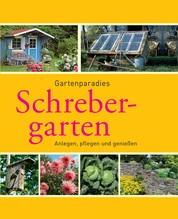 Schrebergarten - Gartenparadiese anlegen, pflegen und genießen