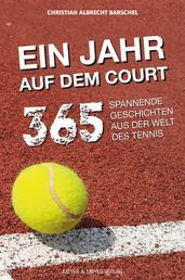 Ein Jahr auf dem Court - 365 spannende Geschichten aus der Welt des Tennis