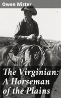 Owen Wister: The Virginian: A Horseman of the Plains