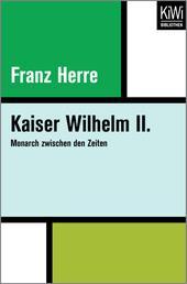 Kaiser Wilhelm II. - Monarch zwischen den Zeiten