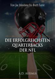 Die neun erfolgreichsten Quarterbacks der NFL - Die ganze Welt des American Football - Von Joe Montana bis Brett Favre